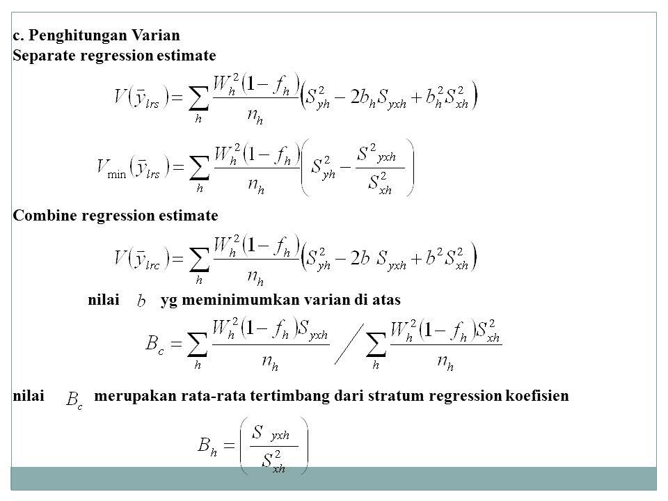 c. Penghitungan Varian Separate regression estimate Combine regression estimate nilai merupakan rata-rata tertimbang dari stratum regression koefisien