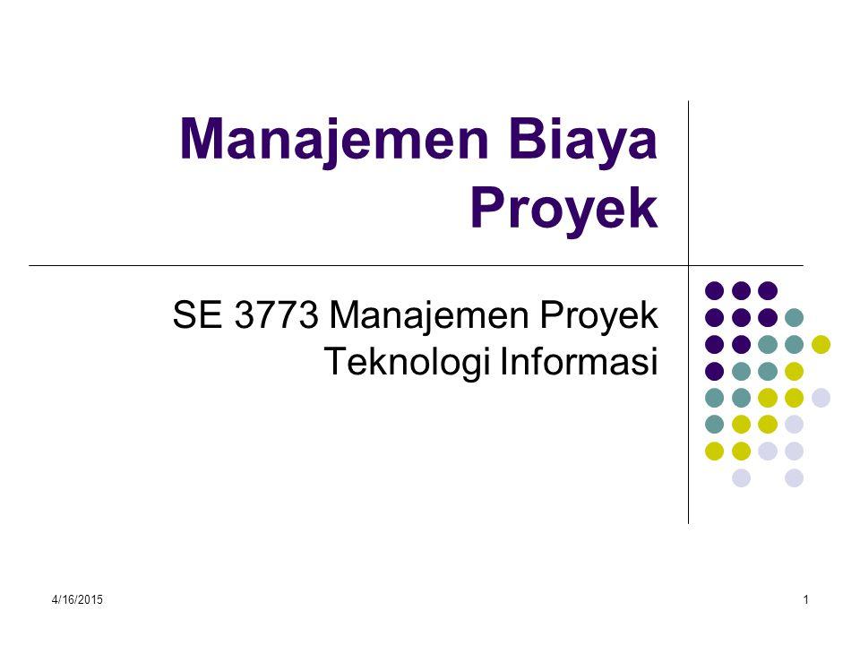 4/16/20151 Manajemen Biaya Proyek SE 3773 Manajemen Proyek Teknologi Informasi