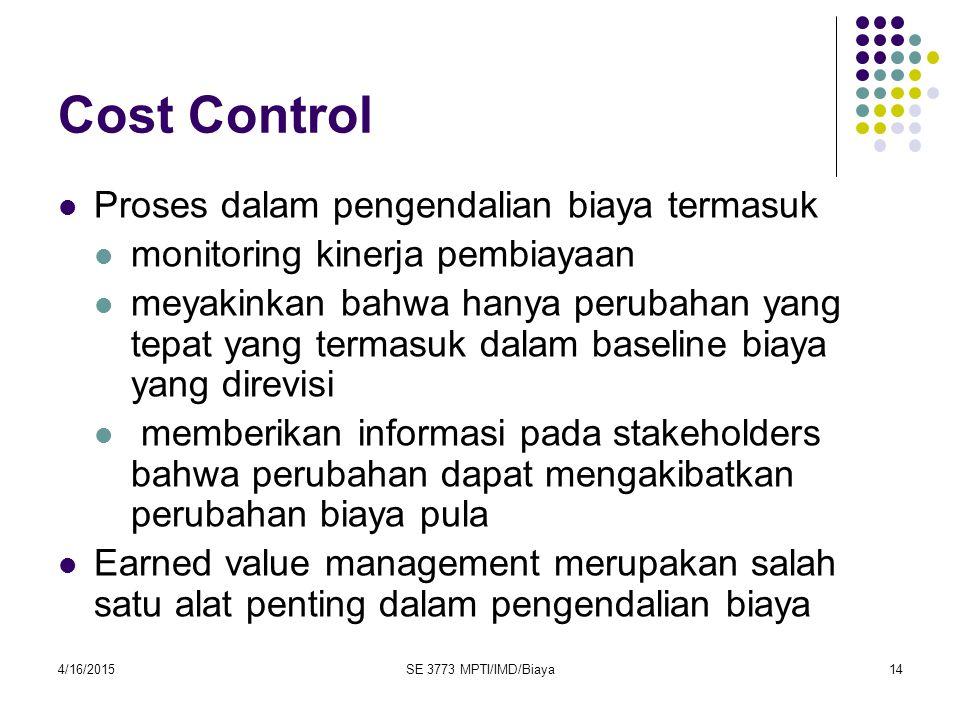 4/16/2015SE 3773 MPTI/IMD/Biaya14 Cost Control Proses dalam pengendalian biaya termasuk monitoring kinerja pembiayaan meyakinkan bahwa hanya perubahan