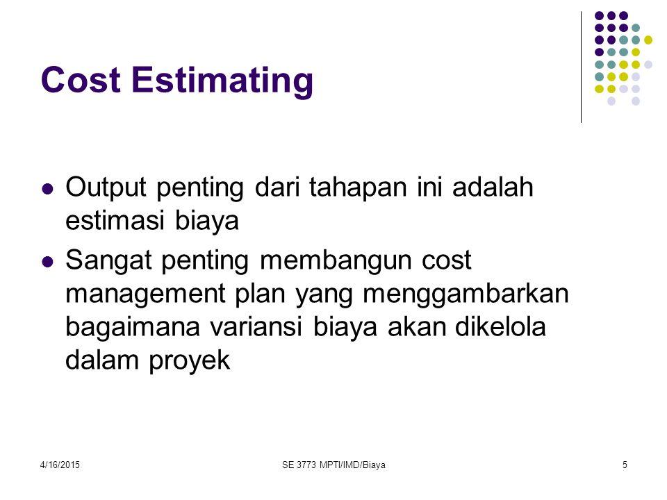 4/16/2015SE 3773 MPTI/IMD/Biaya5 Cost Estimating Output penting dari tahapan ini adalah estimasi biaya Sangat penting membangun cost management plan y