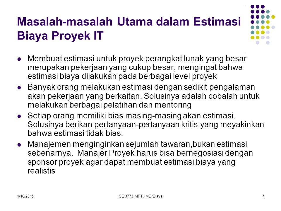 4/16/2015SE 3773 MPTI/IMD/Biaya7 Masalah-masalah Utama dalam Estimasi Biaya Proyek IT Membuat estimasi untuk proyek perangkat lunak yang besar merupak