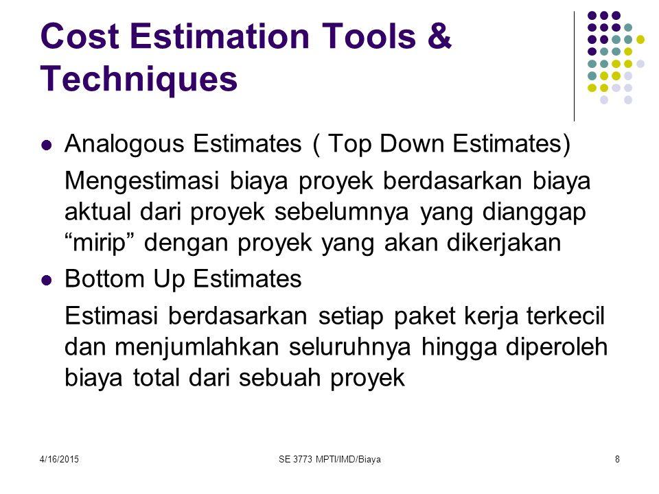 Cost Estimation Tools & Techniques Analogous Estimates ( Top Down Estimates) Mengestimasi biaya proyek berdasarkan biaya aktual dari proyek sebelumnya