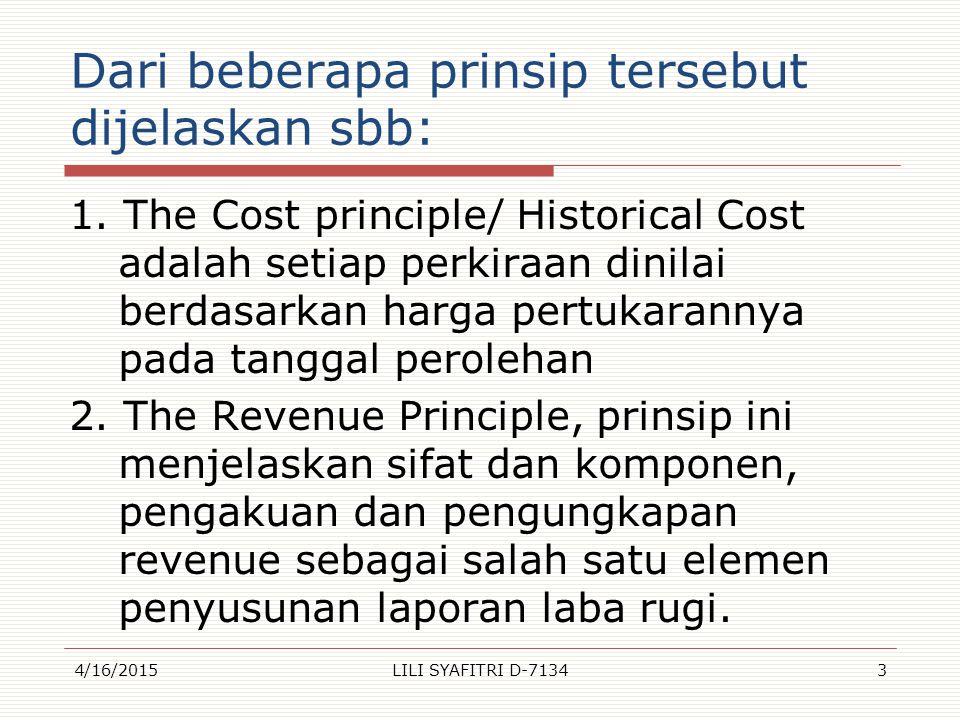 Dari beberapa prinsip tersebut dijelaskan sbb: 1. The Cost principle/ Historical Cost adalah setiap perkiraan dinilai berdasarkan harga pertukarannya