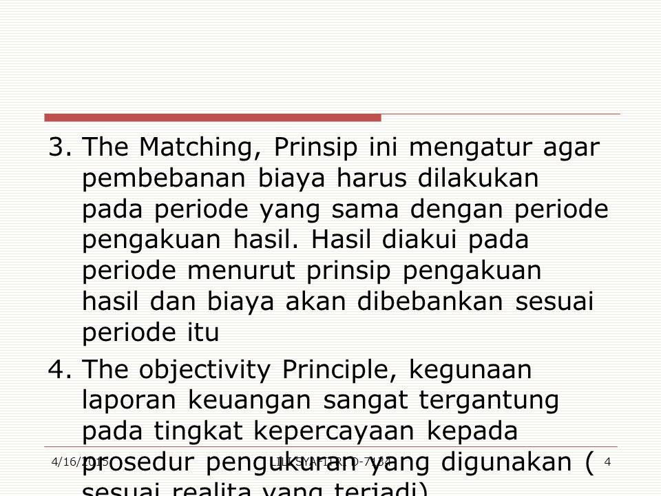 5 The Consistency Principle.: kejadian ekonomi yang sejenis harus dicatat, dilaporkan secara konsisten dari satu periode keperiode yang lain.