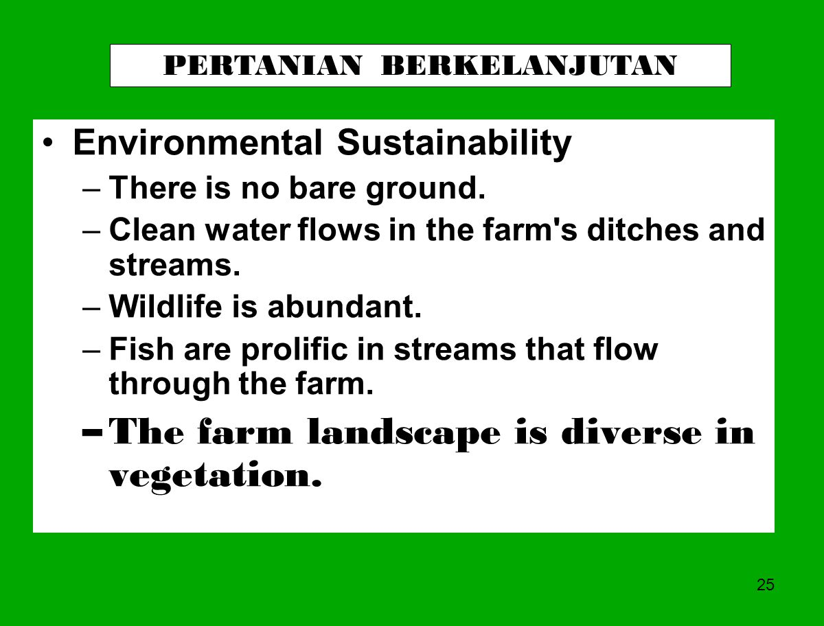 25 Environmental Sustainability –There is no bare ground. –Clean water flows in the farm's ditches and streams. –Wildlife is abundant. –Fish are proli