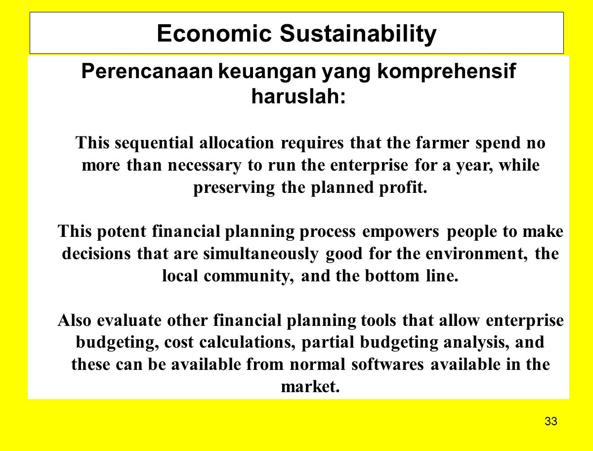 33 Economic Sustainability Perencanaan keuangan yang komprehensif haruslah: This sequential allocation requires that the farmer spend no more than nec