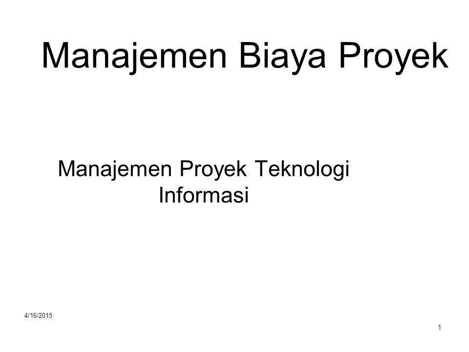 4/16/2015 1 Manajemen Biaya Proyek Manajemen Proyek Teknologi Informasi