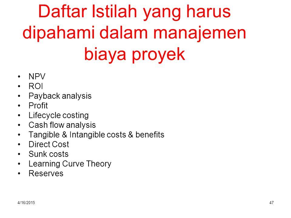 4/16/201547 Daftar Istilah yang harus dipahami dalam manajemen biaya proyek NPV ROI Payback analysis Profit Lifecycle costing Cash flow analysis Tangi