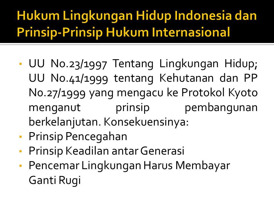 UU No.23/1997 Tentang Lingkungan Hidup; UU No.41/1999 tentang Kehutanan dan PP N0.27/1999 yang mengacu ke Protokol Kyoto menganut prinsip pembangunan berkelanjutan.