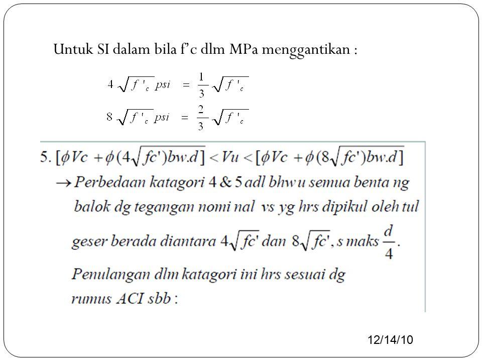 Untuk SI dalam bila f'c dlm MPa menggantikan : 12/14/10
