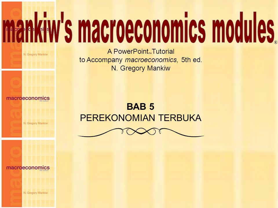 Chapter Five 1 A PowerPoint  Tutorial to Accompany macroeconomics, 5th ed. N. Gregory Mankiw ® BAB 5 PEREKONOMIAN TERBUKA