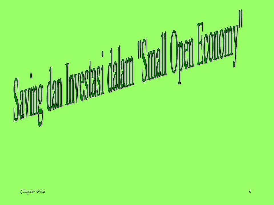 7 Asumsi: dalam small open economy r = r* r = tingkat suku bunga domestik r* = tingkat suku bunga internasional
