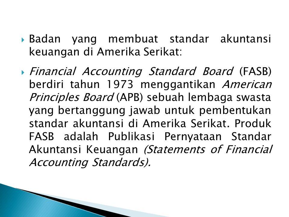  Badan yang membuat standar akuntansi keuangan di Amerika Serikat:  Financial Accounting Standard Board (FASB) berdiri tahun 1973 menggantikan American Principles Board (APB) sebuah lembaga swasta yang bertanggung jawab untuk pembentukan standar akuntansi di Amerika Serikat.