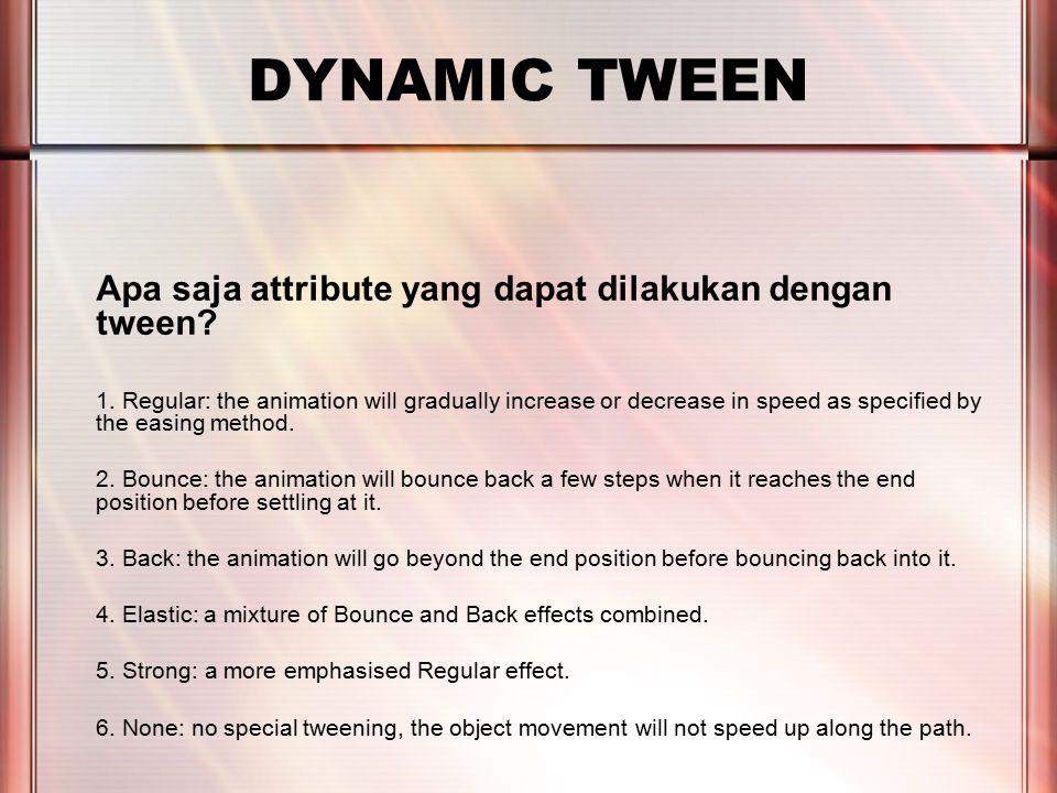 PERTEMUAN 2 DYNAMIC TWEEN Apa saja attribute yang dapat dilakukan dengan tween.