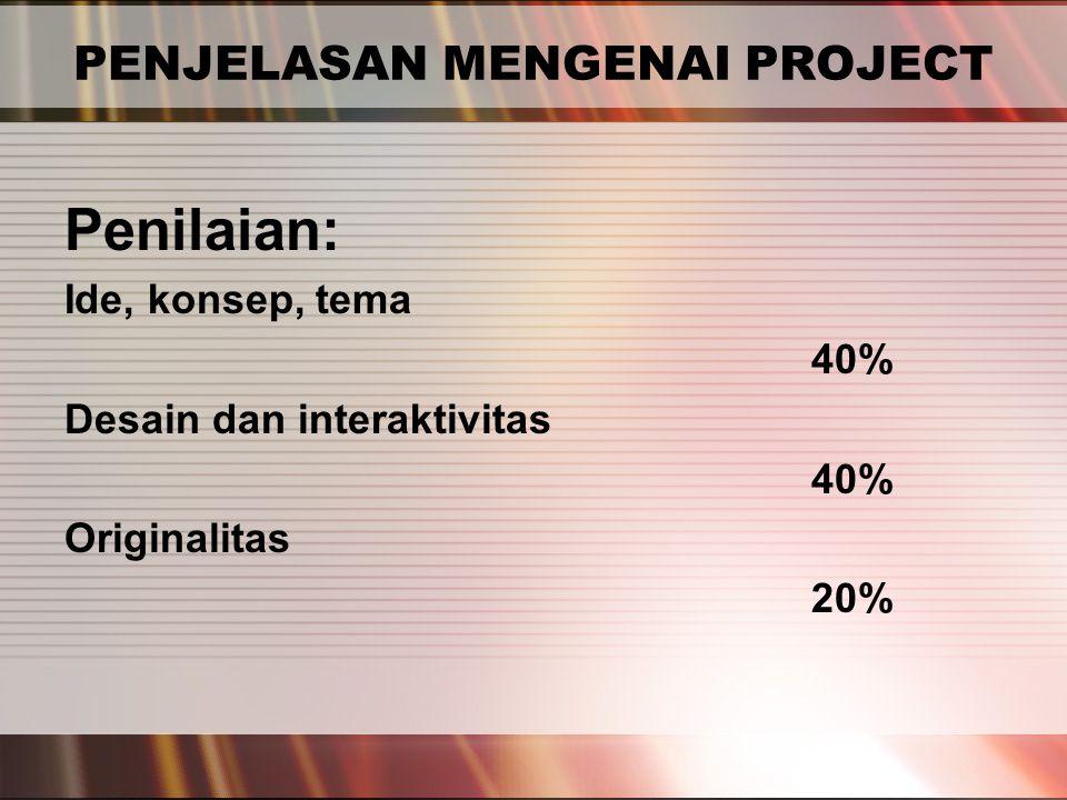 PERTEMUAN 2 PENJELASAN MENGENAI PROJECT Penilaian: Ide, konsep, tema 40% Desain dan interaktivitas 40% Originalitas 20%