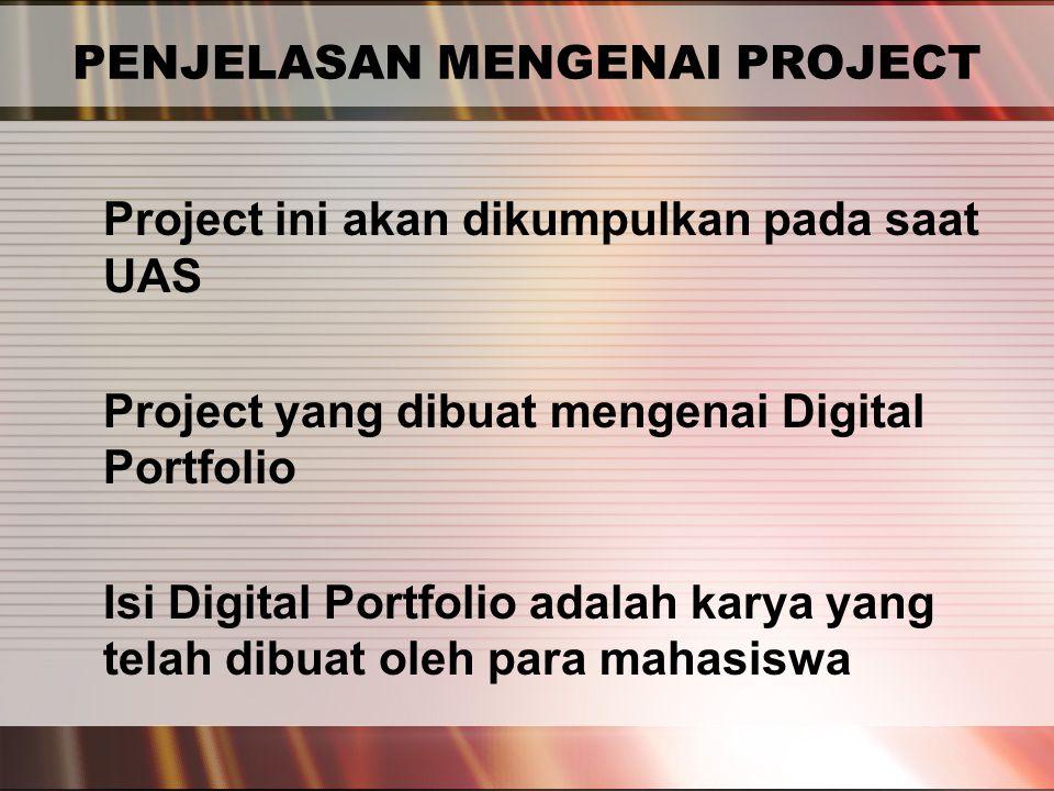 PERTEMUAN 2 PENJELASAN MENGENAI PROJECT Project ini akan dikumpulkan pada saat UAS Project yang dibuat mengenai Digital Portfolio Isi Digital Portfolio adalah karya yang telah dibuat oleh para mahasiswa