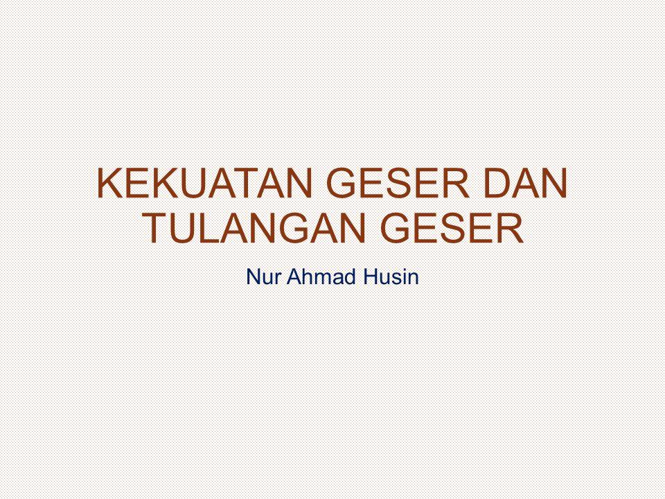 KEKUATAN GESER DAN TULANGAN GESER Nur Ahmad Husin