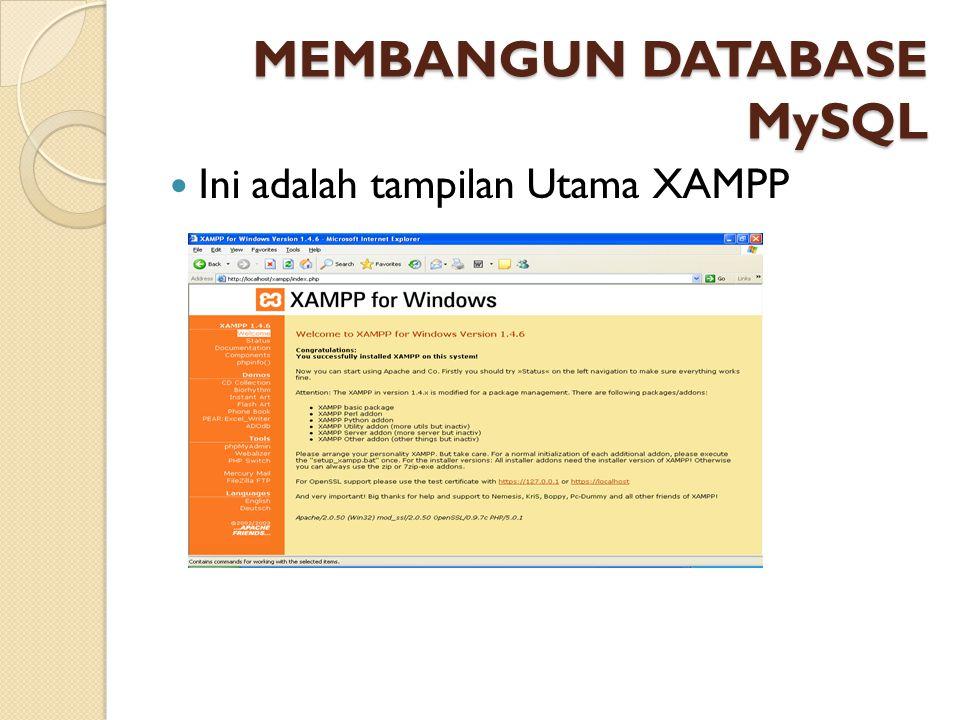 MEMBANGUN DATABASE MySQL Ini adalah tampilan Utama XAMPP