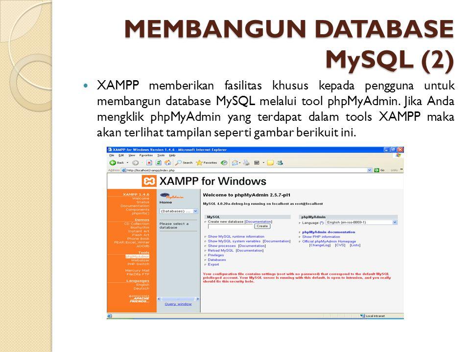 MEMBANGUN DATABASE MySQL (2) XAMPP memberikan fasilitas khusus kepada pengguna untuk membangun database MySQL melalui tool phpMyAdmin. Jika Anda mengk