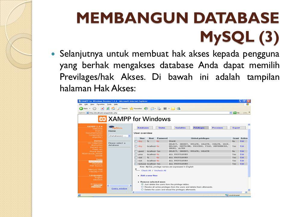 MEMBANGUN DATABASE MySQL (3) Selanjutnya untuk membuat hak akses kepada pengguna yang berhak mengakses database Anda dapat memilih Previlages/hak Akse