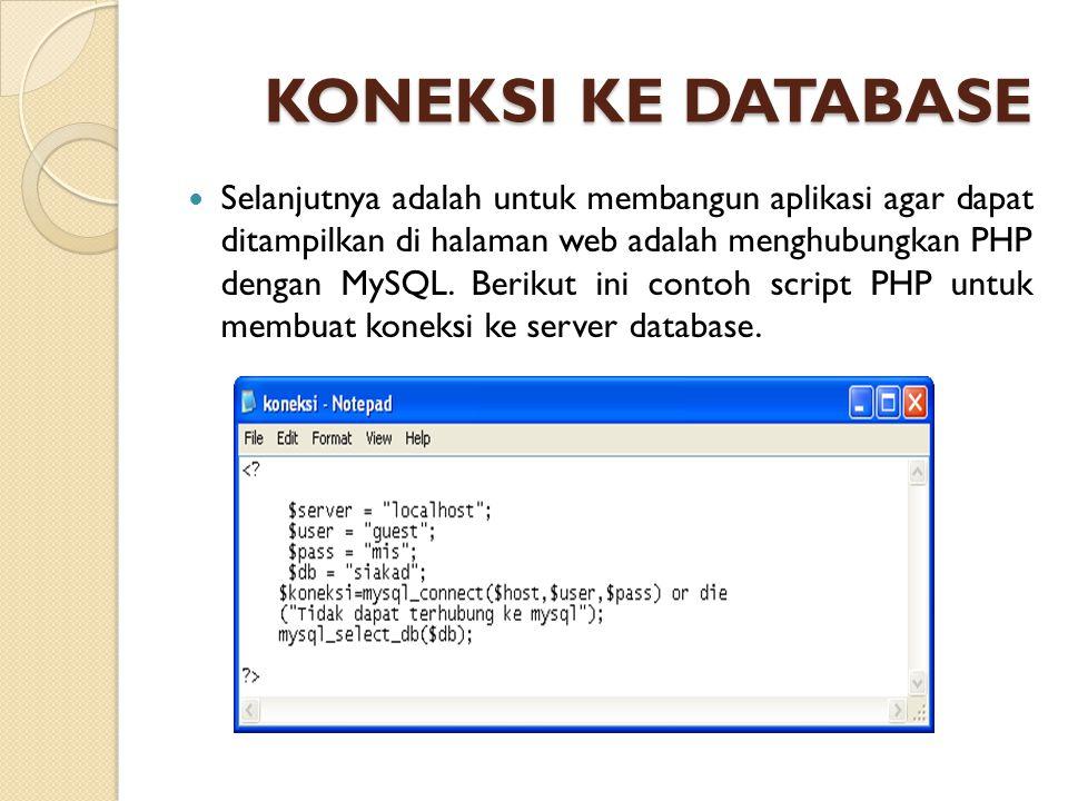 KONEKSI KE DATABASE Selanjutnya adalah untuk membangun aplikasi agar dapat ditampilkan di halaman web adalah menghubungkan PHP dengan MySQL. Berikut i