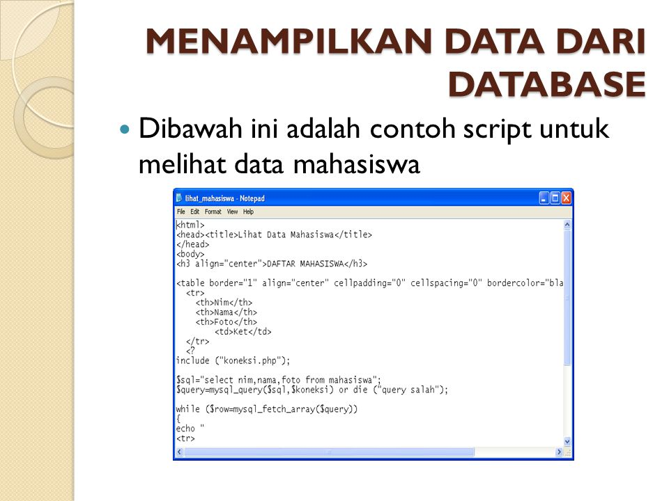 MENAMPILKAN DATA DARI DATABASE Dibawah ini adalah contoh script untuk melihat data mahasiswa