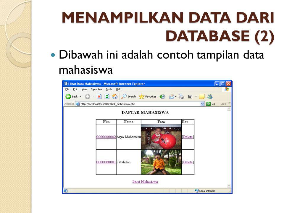 MENAMPILKAN DATA DARI DATABASE (2) Dibawah ini adalah contoh tampilan data mahasiswa