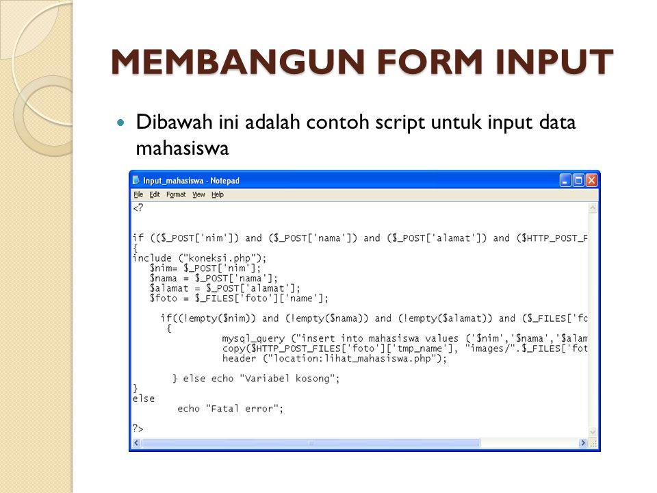 MEMBANGUN FORM INPUT Dibawah ini adalah contoh script untuk input data mahasiswa