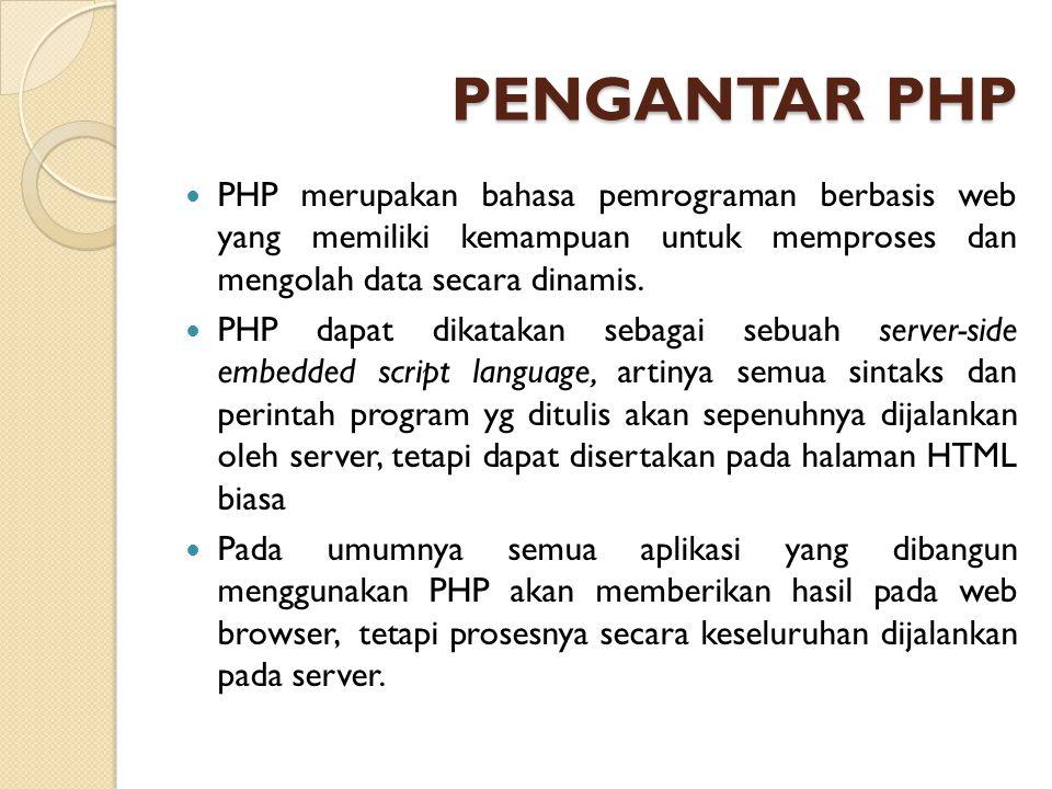 PENGANTAR PHP (2) Beberapa kelebihan PHP : - Cara koneksi dan query database yg sederhana - Dapat bekerja pada sistem operasi berbasis windows, Linux, Mac OS dan kebanyakan varian UNIX.