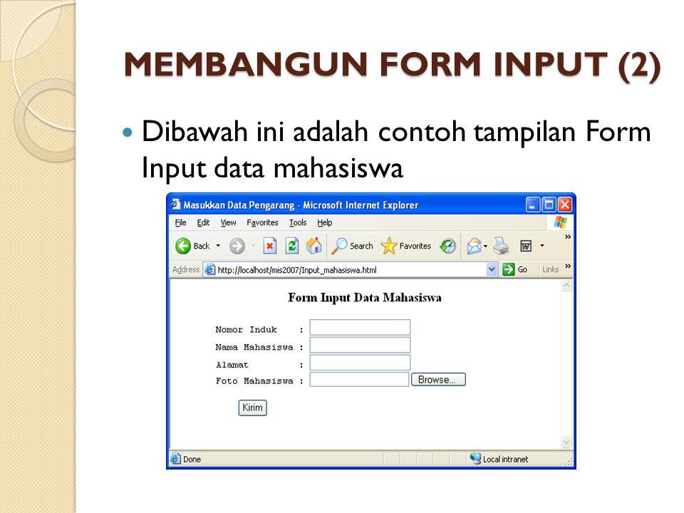 MEMBANGUN FORM INPUT (2) Dibawah ini adalah contoh tampilan Form Input data mahasiswa