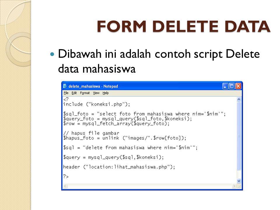 FORM DELETE DATA Dibawah ini adalah contoh script Delete data mahasiswa