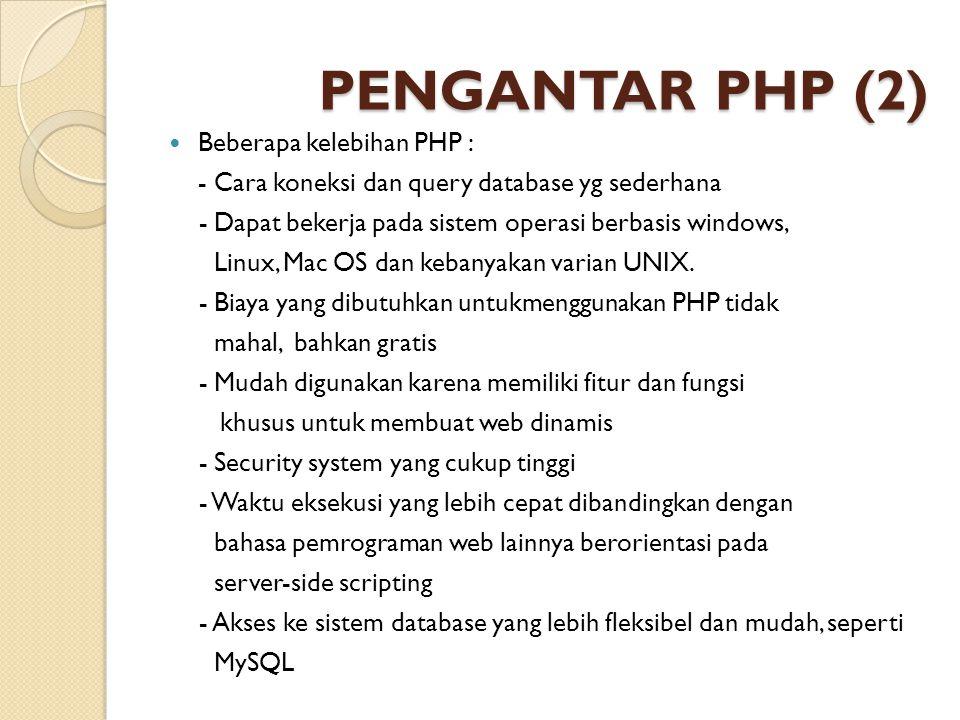 PENGANTAR PHP (2) Beberapa kelebihan PHP : - Cara koneksi dan query database yg sederhana - Dapat bekerja pada sistem operasi berbasis windows, Linux,