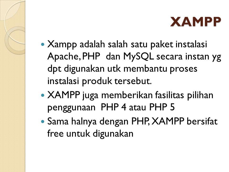 XAMPP (2) Dalam paket XAMPP, kita akan memperoleh beberapa fitur : - Apache - Cgi – Bin - PHP - MySQL - FTP - Mercury Mail (SMTP) - PHP MyAdmin - perl - Webalizer - dll