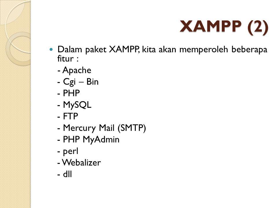 XAMPP (2) Dalam paket XAMPP, kita akan memperoleh beberapa fitur : - Apache - Cgi – Bin - PHP - MySQL - FTP - Mercury Mail (SMTP) - PHP MyAdmin - perl