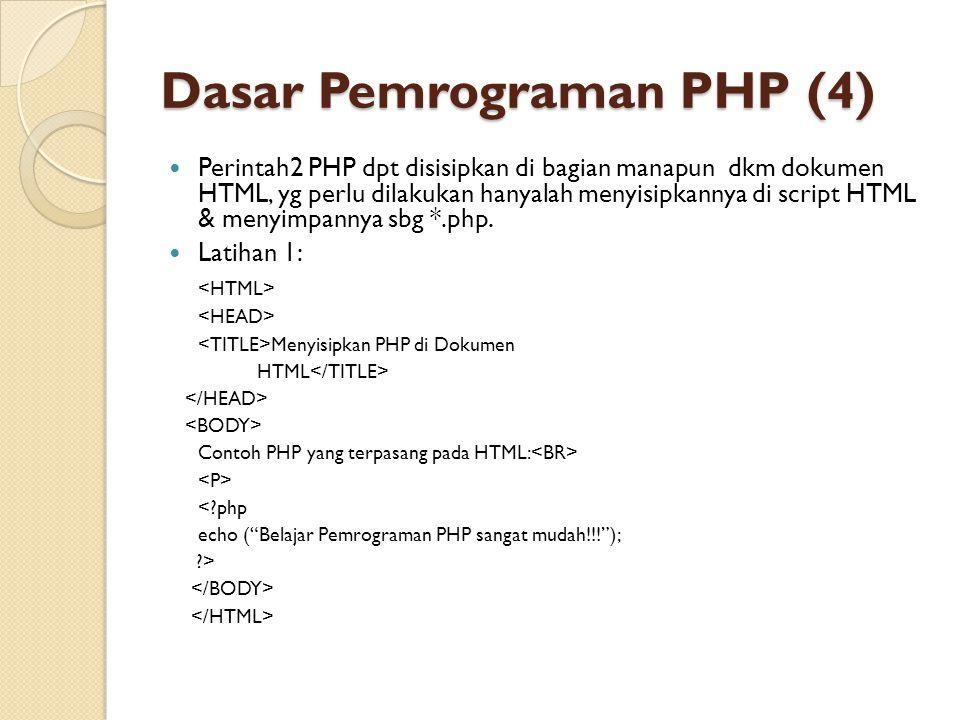Dasar Pemrograman PHP (4) Perintah2 PHP dpt disisipkan di bagian manapun dkm dokumen HTML, yg perlu dilakukan hanyalah menyisipkannya di script HTML &