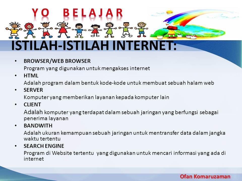 ISTILAH-ISTILAH INTERNET: BROWSER/WEB BROWSER Program yang digunakan untuk mengakses internet HTML Adalah program dalam bentuk kode-kode untuk membuat