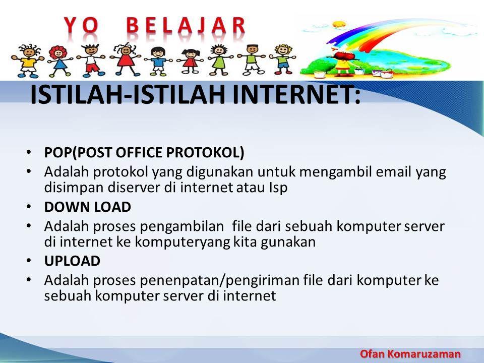 ISTILAH-ISTILAH INTERNET: POP(POST OFFICE PROTOKOL) Adalah protokol yang digunakan untuk mengambil email yang disimpan diserver di internet atau Isp D