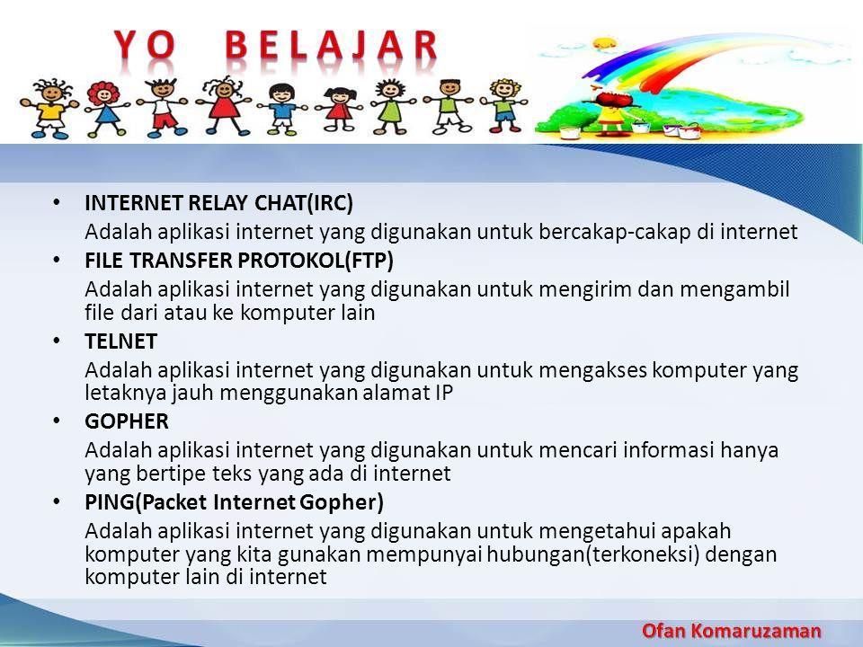 INTERNET RELAY CHAT(IRC) Adalah aplikasi internet yang digunakan untuk bercakap-cakap di internet FILE TRANSFER PROTOKOL(FTP) Adalah aplikasi internet