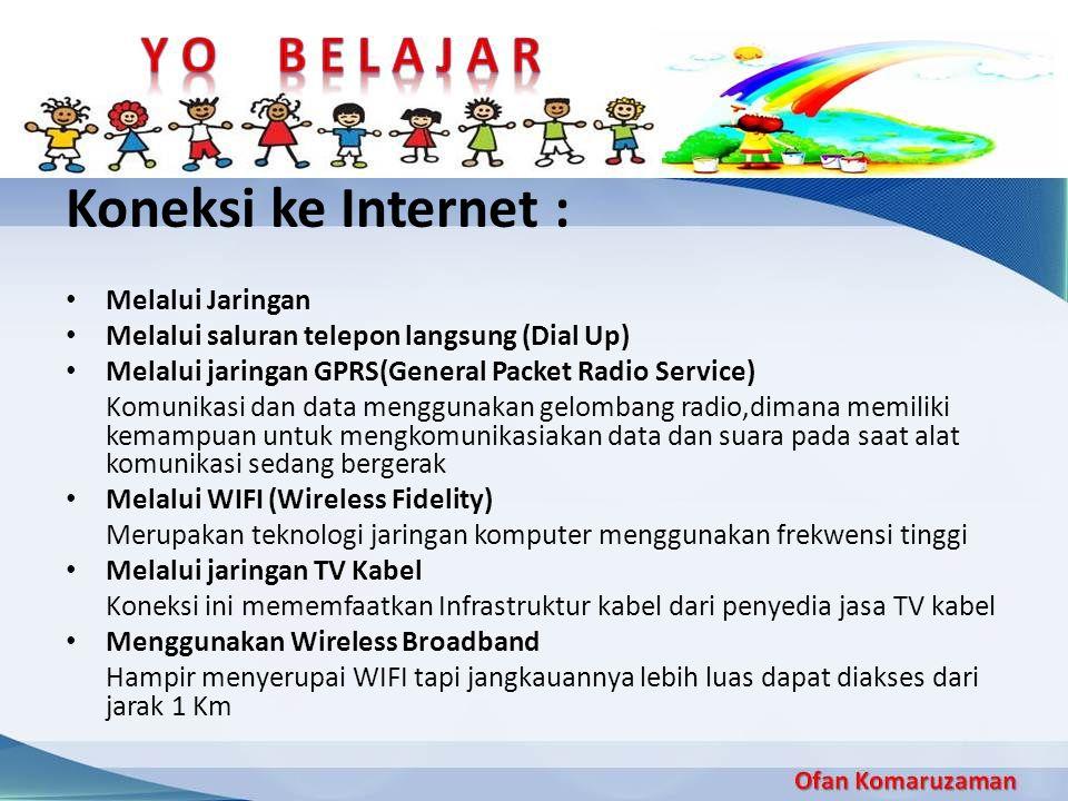 Koneksi ke Internet : Melalui Jaringan Melalui saluran telepon langsung (Dial Up) Melalui jaringan GPRS(General Packet Radio Service) Komunikasi dan d