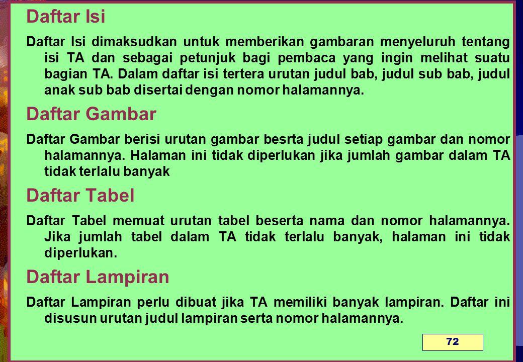 Daftar Isi Daftar Isi dimaksudkan untuk memberikan gambaran menyeluruh tentang isi TA dan sebagai petunjuk bagi pembaca yang ingin melihat suatu bagian TA.