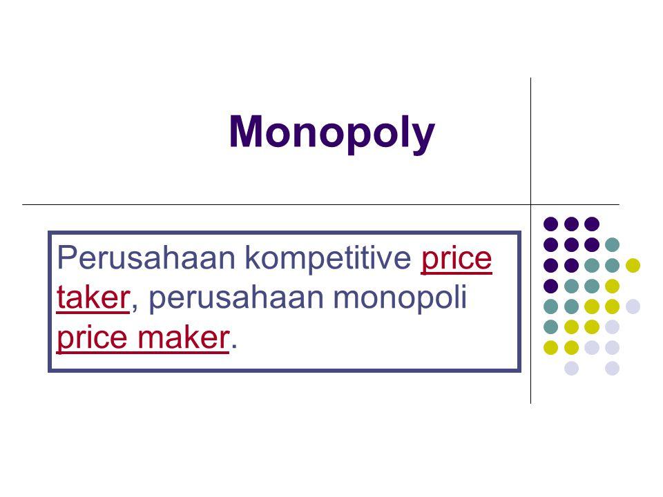 Monopoly Perusahaan kompetitive price taker, perusahaan monopoli price maker.