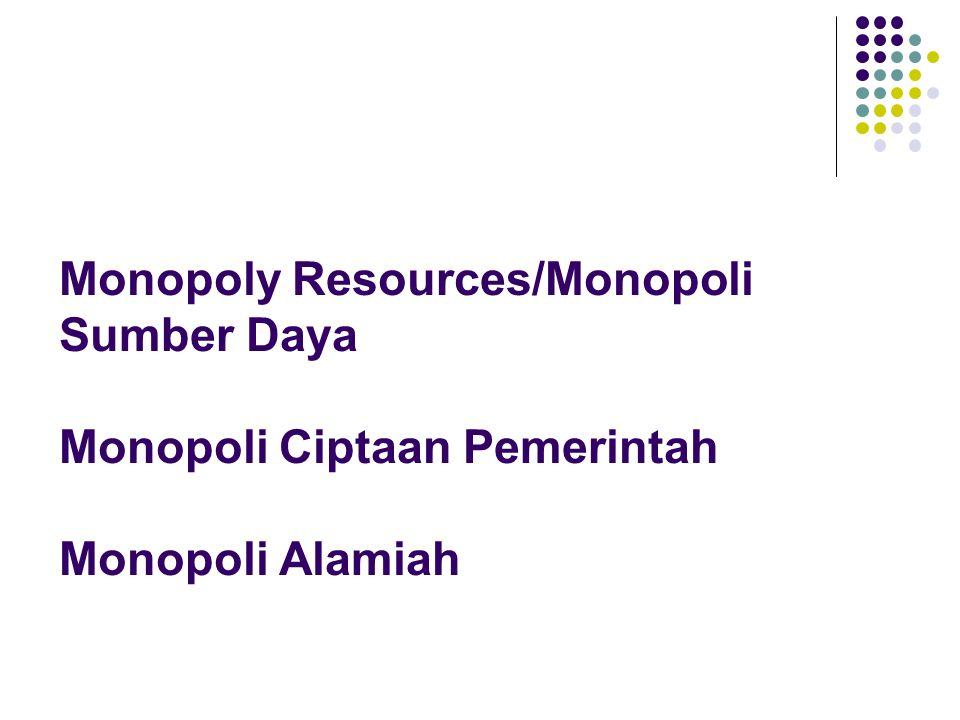 Monopoly Resources/Monopoli Sumber Daya Monopoli Ciptaan Pemerintah Monopoli Alamiah