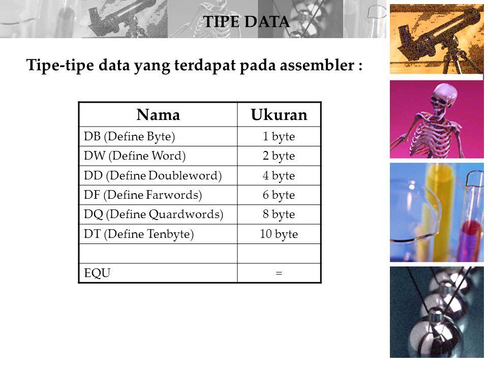 TIPE DATA Tipe-tipe data yang terdapat pada assembler : NamaUkuran DB (Define Byte)1 byte DW (Define Word)2 byte DD (Define Doubleword)4 byte DF (Defi