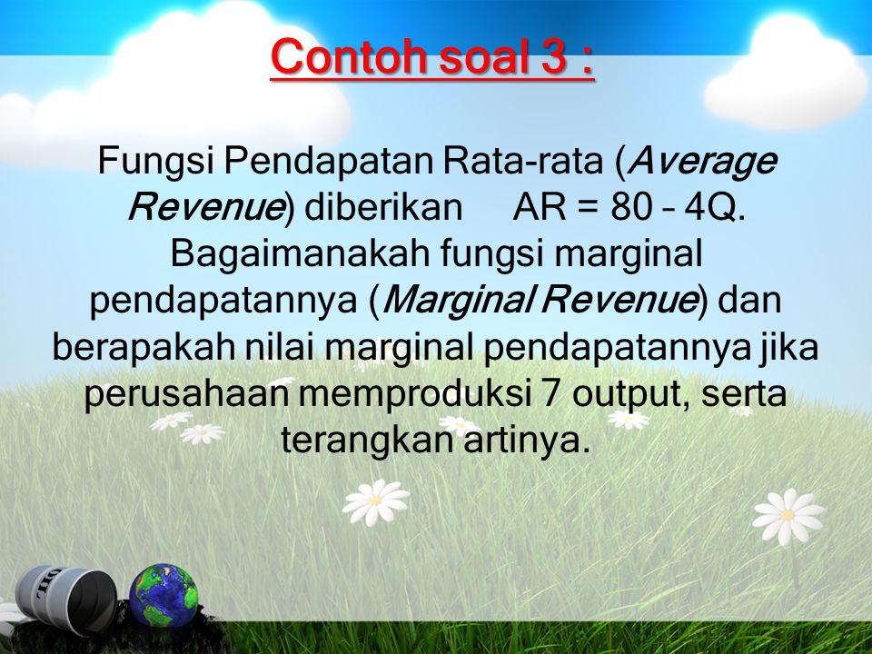 Contoh soal 3 : Fungsi Pendapatan Rata-rata (Average Revenue) diberikan AR = 80 – 4Q. Bagaimanakah fungsi marginal pendapatannya (Marginal Revenue) da