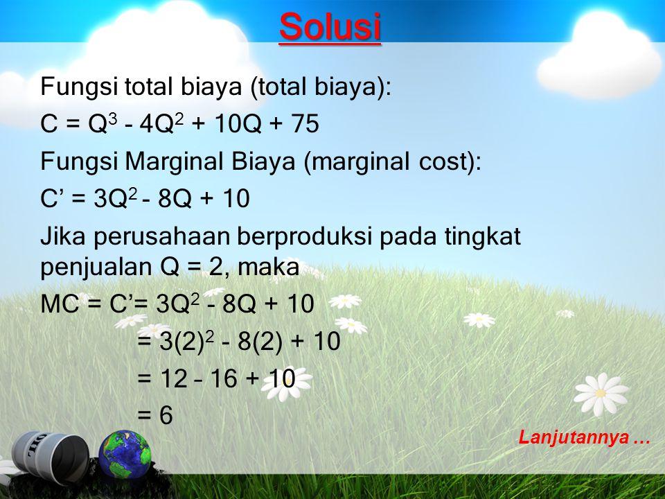 Solusi Fungsi total biaya (total biaya): C = Q 3 - 4Q 2 + 10Q + 75 Fungsi Marginal Biaya (marginal cost): C' = 3Q 2 - 8Q + 10 Jika perusahaan berprodu