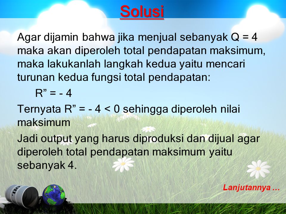 Solusi Agar dijamin bahwa jika menjual sebanyak Q = 4 maka akan diperoleh total pendapatan maksimum, maka lakukanlah langkah kedua yaitu mencari turun