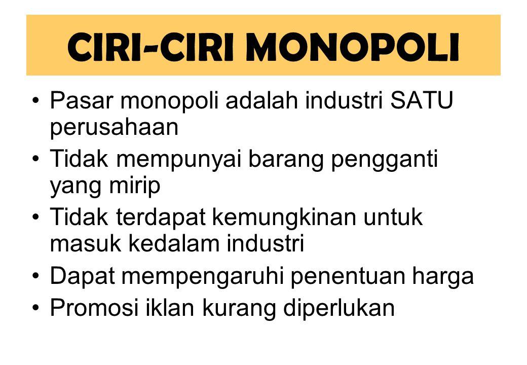 CIRI-CIRI MONOPOLI Pasar monopoli adalah industri SATU perusahaan Tidak mempunyai barang pengganti yang mirip Tidak terdapat kemungkinan untuk masuk kedalam industri Dapat mempengaruhi penentuan harga Promosi iklan kurang diperlukan