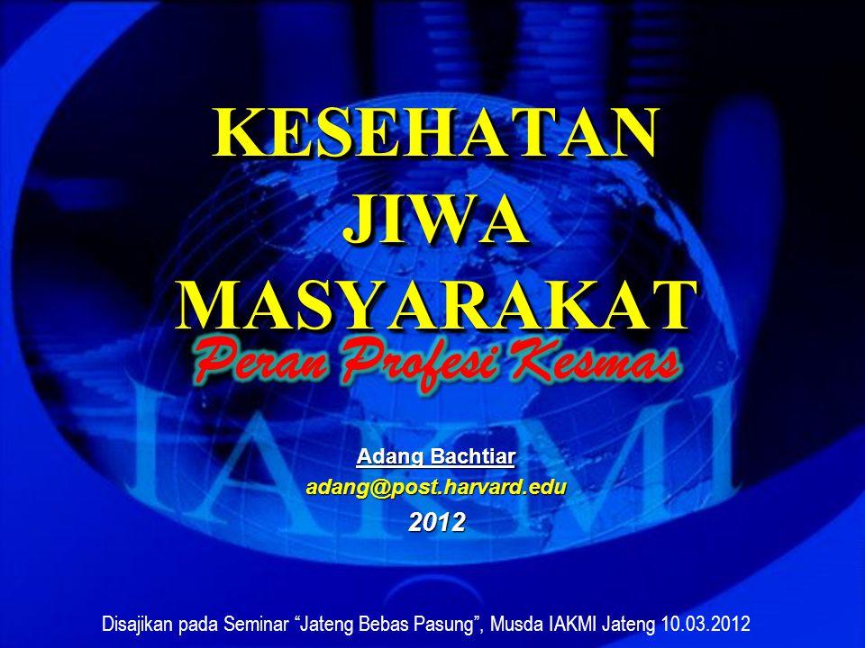 KESEHATAN JIWA MASYARAKAT Disajikan pada Seminar Jateng Bebas Pasung , Musda IAKMI Jateng 10.03.2012