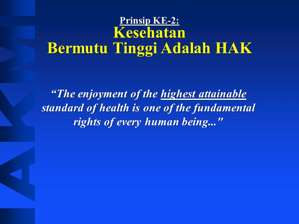 "Prinsip KE-1: Kesehatan adalah HAK Pertama ""Everyone has the right to a standard of living adequate for the health and well being of himself and his f"