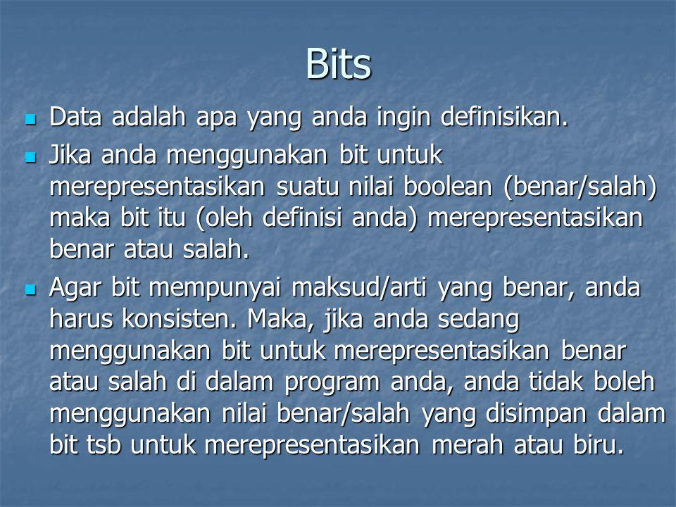 Bits Data adalah apa yang anda ingin definisikan. Data adalah apa yang anda ingin definisikan. Jika anda menggunakan bit untuk merepresentasikan suatu